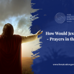 How Would Jesus Pray- Prayers in the Bible